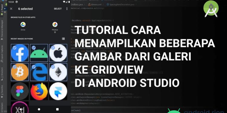 Tutorial Cara Menampilkan Beberapa Gambar dari Galeri ke GridView di Android Studio